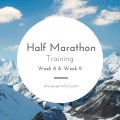 Half Marathon Training Week 8 & 9