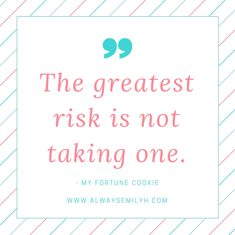 The greatest risk is not taking one.